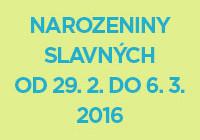 Náhled narozeniny slavných od 29. 2. do 6. 3. 2016