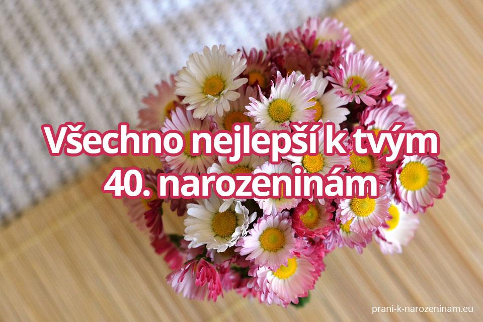 přání k narozeninám 40 Přání k 40. narozeninám | Prani k narozeninam.eu přání k narozeninám 40