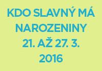 Náhled kdo slavný má narozeniny 21. až 27. 3. 2016