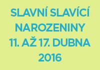 Náhled slavní slavící narozeniny 11. až 17. dubna 2016